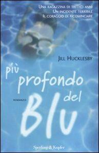 Foto Cover di Più profondo del blu, Libro di Jill Hucklesby, edito da Sperling & Kupfer