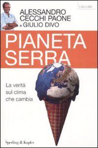Libro Pianeta serra. La verità sul clima che cambia Alessandro Cecchi Paone , Giulio Divo