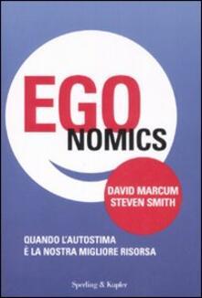 Egonomics. Quando l'autostima è la nostra migliore risorsa - David Marcum,Steven Smith - copertina