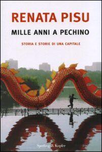 Libro Mille anni a Pechino. Storia e storie di una capitale Renata Pisu