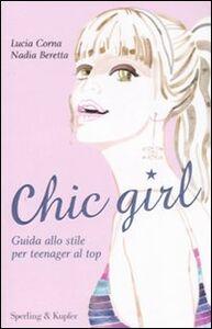 Foto Cover di Chic girl. Guida allo stile per teenager al top, Libro di Lucia Corna,Nadia Beretta, edito da Sperling & Kupfer