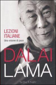 Libro Lezioni italiane. Una visione di pace Gyatso Tenzin (Dalai Lama)
