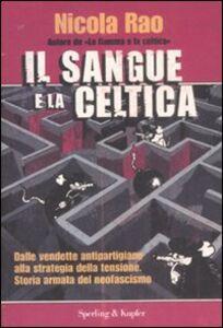 Libro Il sangue e la celtica. Dalle vendette antipartigiane alla strategia della tensione. Storia armata del neofascismo Nicola Rao