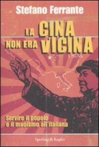 Libro La Cina non era vicina. «Servire il popolo» e il maoismo all'italiana Stefano Ferrante