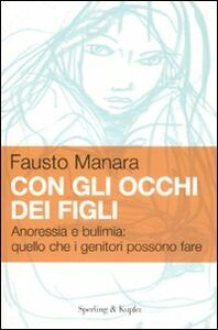 Libro Con gli occhi dei figli. Anoressia e bulimia: quello che i genitori possono fare Fausto Manara