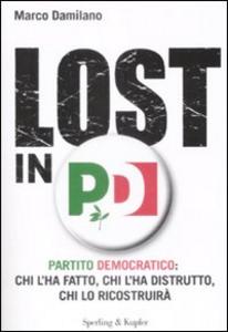 Libro Lost in PD. Partito democratico: chi l'ha fatto, chi l'ha distrutto, chi lo ricostruirà Marco Damilano