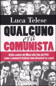 Libro Qualcuno era comunista. Dalla caduta del Muro alla fine del PCI: come i comunisti italiani sono diventati ex e post Luca Telese