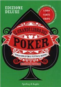 Libro Il grande libro del poker. Texas hold'em e tutto il resto. Ediz. deluxe Dario De Toffoli