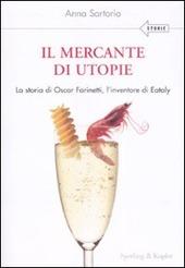 Il Il mercante di utopie. La storia di Oscar Farinetti, l'inventore di Eataly copertina