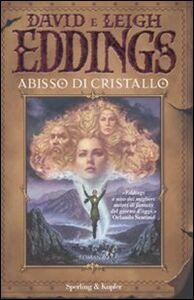 Foto Cover di Abisso di cristallo. La saga dei sognatori. Vol. 3, Libro di David Eddings,Leigh Eddings, edito da Sperling & Kupfer