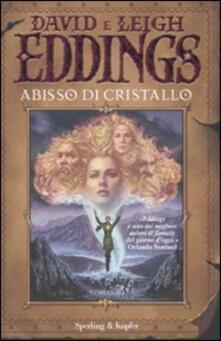 Abisso di cristallo. La saga dei sognatori. Vol. 3 - David Eddings,Leigh Eddings - copertina