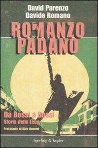 Libro Romanzo padano. Da Bossi a Bossi. Storia della Lega David Parenzo , Davide Romano