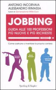 Foto Cover di Jobbing. Guida alle 100 professioni più nuove e più richieste, Libro di Antonio Incorvaia,Alessandro Rimassa, edito da Sperling & Kupfer