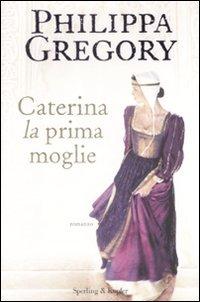 Caterina, la prima moglie - Gregory Philippa - wuz.it