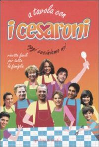 Libro A tavola con i Cesaroni. Oggi cuciniamo noi Francesca Boselli