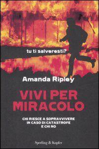 Foto Cover di Vivi per miracolo. Chi sopravvive in caso di catastrofe e chi no, Libro di Amanda Ripley, edito da Sperling & Kupfer