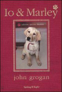 Libro Io & Marley. Ediz. illustrata John Grogan