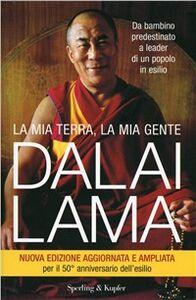 Libro La mia terra, la mia gente. Da bambino predestinato a leader di un popolo in esilio Gyatso Tenzin (Dalai Lama)