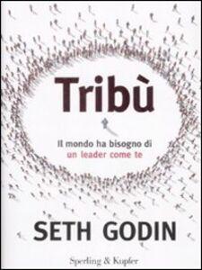 Libro Tribù. Il mondo ha bisogno di un leader come te Seth Godin