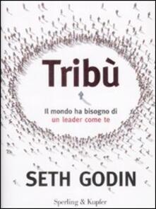 Tribù. Il mondo ha bisogno di un leader come te - Seth Godin - copertina