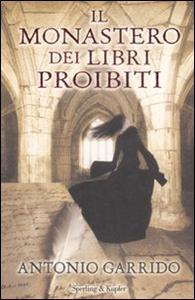 Libro Il monastero dei libri proibiti Antonio Garrido