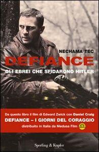 Foto Cover di Defiance. Gli ebrei che sfidarono Hitler, Libro di Nechama Tec, edito da Sperling & Kupfer