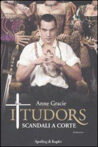 Foto Cover di I Tudors. Scandali a corte, Libro di Anne Gracie, edito da Sperling & Kupfer