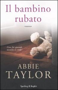 Libro Il bambino rubato Abbie Taylor