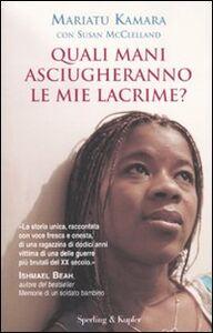 Libro Quali mani asciugheranno le mie lacrime? Mariatu Kamara , Susan McClelland
