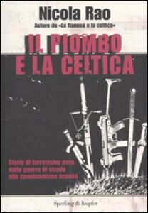 Libro Il piombo e la celtica Nicola Rao