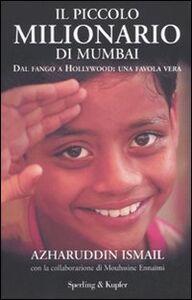 Libro Il piccolo milionario di Mumbai. Dal fango a Hollywood: una favola vera Azharuddin M. Ismail , Mouhssine Ennaimi