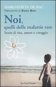 Foto Cover di Noi, quelli delle malattie rare. Storie di vita, amore e coraggio, Libro di Margherita De Bac, edito da Sperling & Kupfer