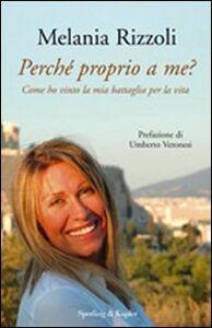 Foto Cover di Perché proprio a me? Come ho vinto la mia battaglia per la vita, Libro di Melania Rizzoli, edito da Sperling & Kupfer