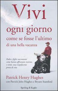Foto Cover di Vivi ogni giorno come se fosse l'ultimo di una bella vacanza, Libro di AA.VV edito da Sperling & Kupfer