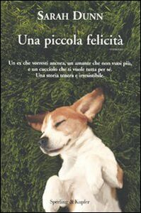Foto Cover di Una piccola felicità, Libro di Sarah Dunn, edito da Sperling & Kupfer