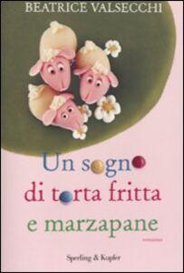 Libro Un sogno di torta fritta e marzapane Beatrice Valsecchi