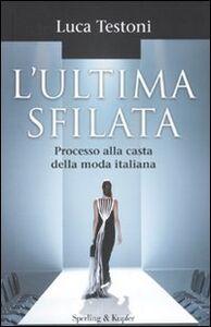 Foto Cover di L' ultima sfilata. Processo alla casta della moda italiana, Libro di Luca Testoni, edito da Sperling & Kupfer