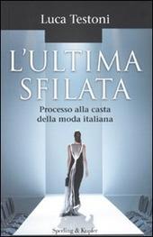 L' ultima sfilata. Processo alla casta della moda italiana