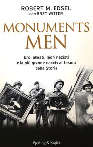 Libro Monuments men. Eroi alleati, ladri nazisti e la più grande caccia al tesoro della storia Robert M. Edsel , Bret Witter