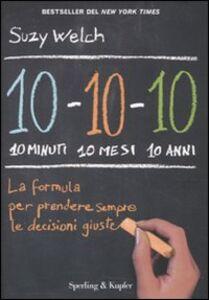 Foto Cover di 10-10-10: 10 minuti 10 mesi 10 anni, Libro di Suzy Welch, edito da Sperling & Kupfer
