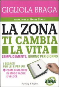 Foto Cover di La Zona ti cambia la vita, Libro di Gigliola Braga, edito da Sperling & Kupfer