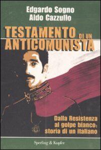 Libro Testamento di un anticomunista. Dalla Resistenza al golpe bianco: storia di un italiano Aldo Cazzullo , Edgardo Sogno
