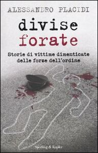 Libro Divise forate. Storie di vittime dimenticate delle forze dell'ordine Alessandro Placidi