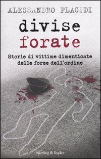 Divise forate. Storie di vittime dimenticate delle forze dell'ordine - Placidi Alessandro - wuz.it