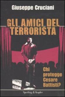 Gli amici del terrorista. Chi protegge Cesare Battisti? - Giuseppe Cruciani - copertina