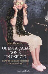 Foto Cover di Questa casa non è un ospizio. Fare da tata alla mamma: che avventura!, Libro di Meg Federico, edito da Sperling & Kupfer