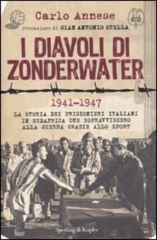 I diavoli di Zonderwater. 1941-1947. La storia dei prigionieri italiani in Sudafrica che sopravvissero alla guerra grazie allo sport - Carlo Annese - copertina