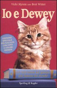 Foto Cover di Io e Dewey. La vera storia del gattino più famoso del mondo. Ediz. per ragazzi, Libro di Vicki Myron,Bret Witter, edito da Sperling & Kupfer