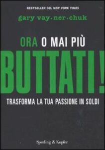 Libro Buttati! Ora o mai più. Trasforma la tua passione in soldi Gary Vaynerchuk