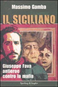 Foto Cover di Il siciliano. Giuseppe Fava, antieroe contro la mafia, Libro di Massimo Gamba, edito da Sperling & Kupfer